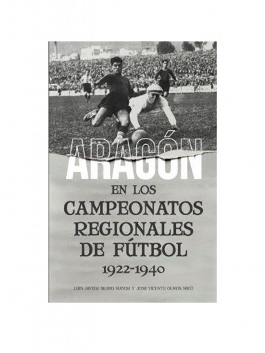 Libro ´Aragón en los campeonatos regionales de fútbol (1922-1940)`