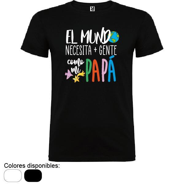 Camiseta El Mundo Necesita Gente como mi Papá