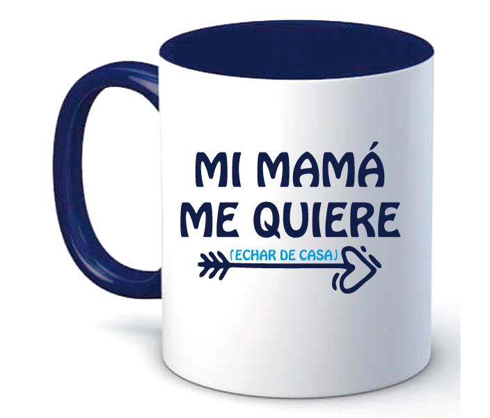 Taza Mi mama me queire (Echar de casa)