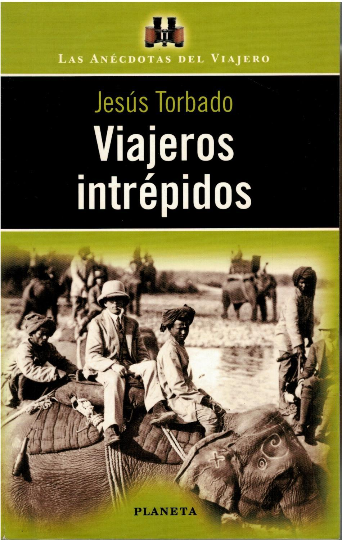 VIAJEROS INTREPIDOS, Las anécdotas del viajero, Jesús Torbado