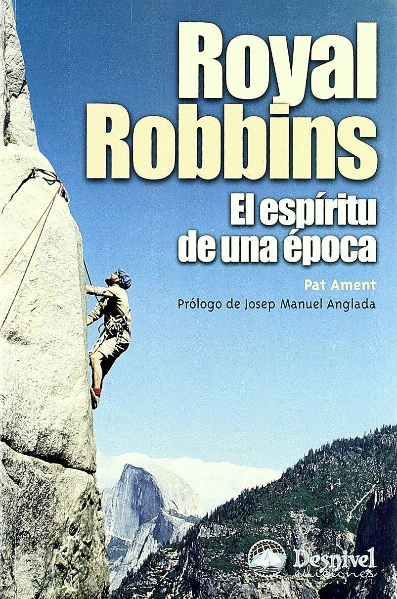 ROYAL ROBBINS, EL ESPÍRITU DE UNA ÉPOCA, Pat Ament