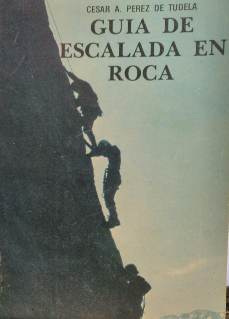 GUIA DE ESCALADA EN ROCA, César A. Pérez de Tudela
