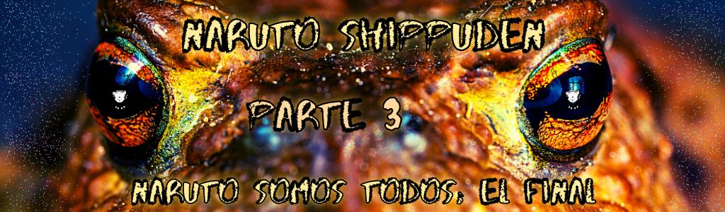 Naruto Shippuden Parte 3: Naruto somos todos...