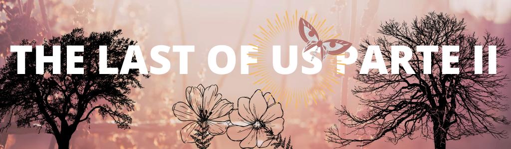 The Last Of Us Parte II : Una historia de empatía y perdón.