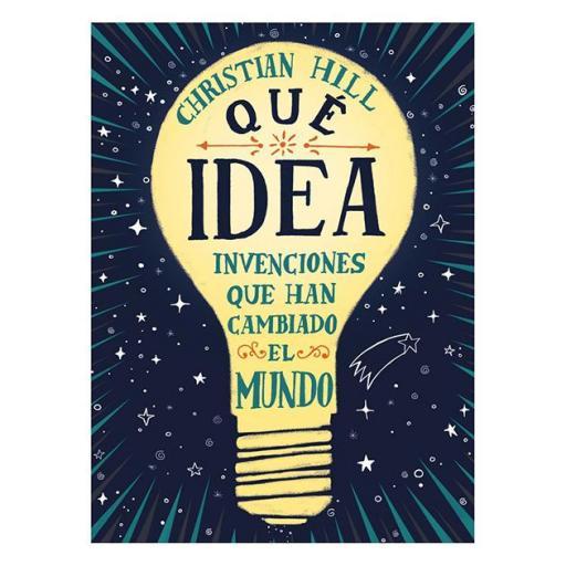 Qué idea. Las invenciones que han cambiado el mundo