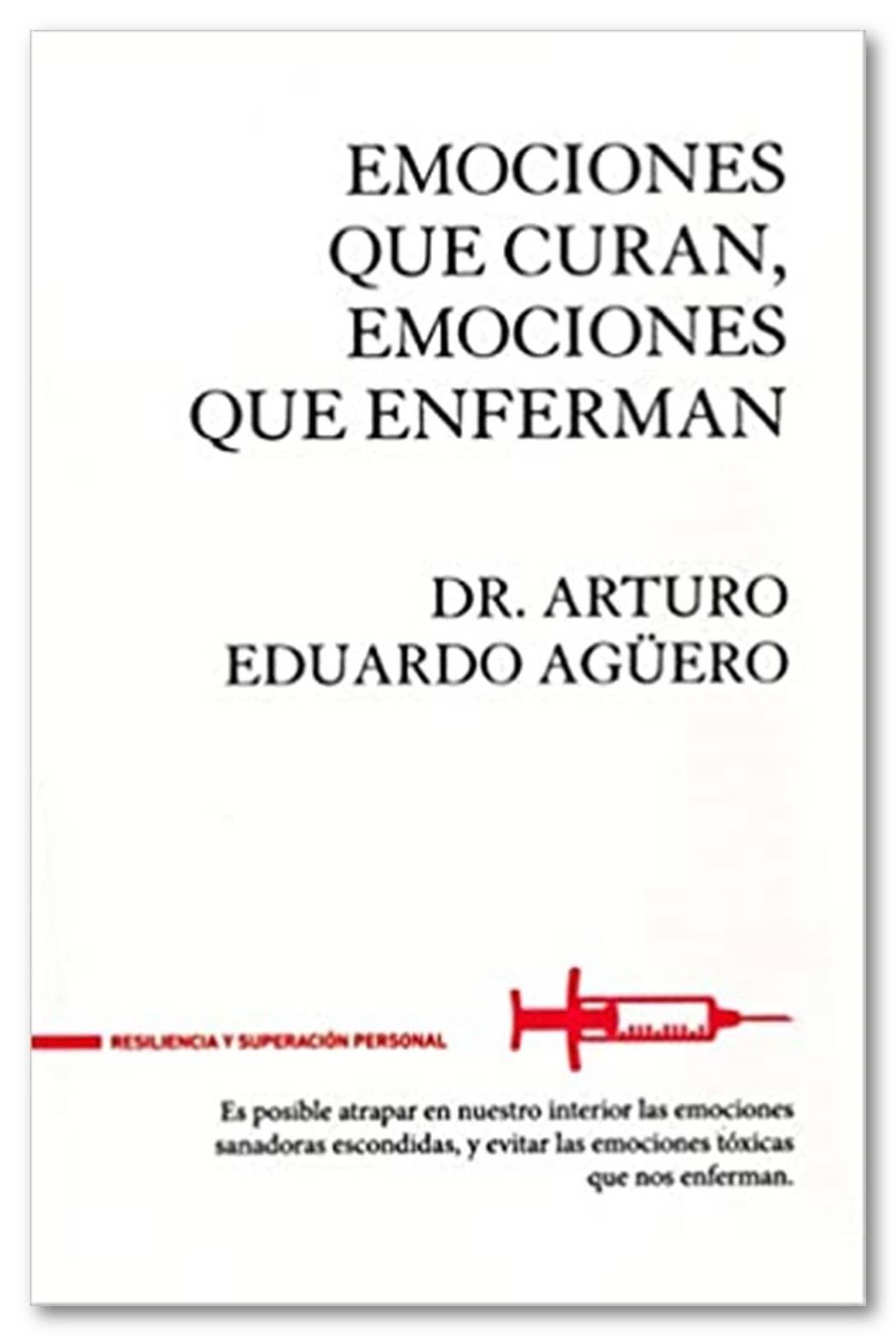 Emociones que curan, emociones que enferman, Eduardo Agüero