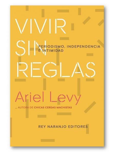 Vivir sin reglas, Ariel Levy