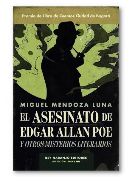 El asesinato de Edgar Allan Poe y otros relatos literarios, Miguel Mendoza