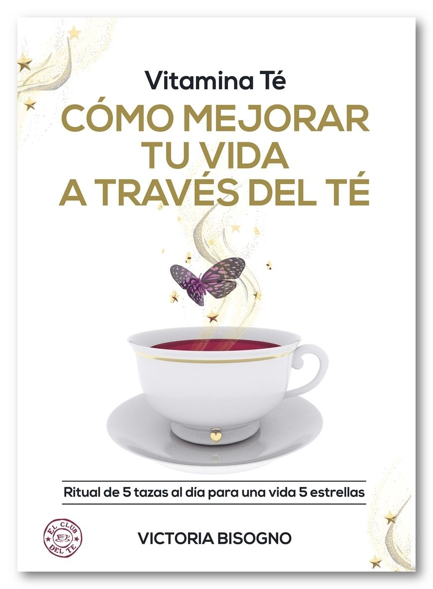 Vitamina Té Cómo mejorar tu vida a través del Té,  Victoria Bisogno