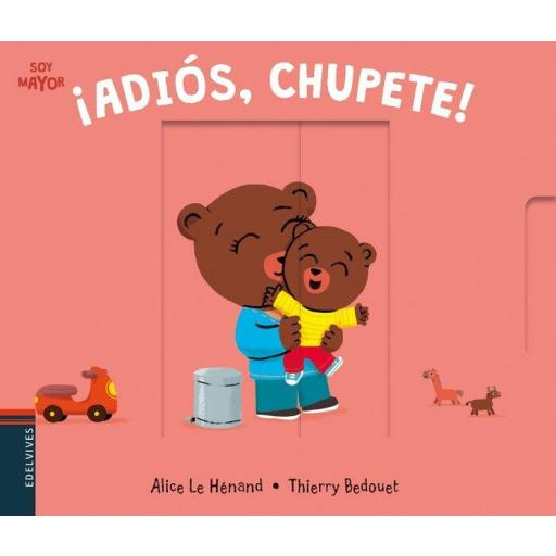 ¡ADIOS, CHUPETE! (SOY MAYOR Nº 5) ALICE LE HENAND