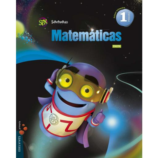 LIBRO DE TEXTO - 1 PRIMARIA MATEMÁTICAS. SUPERPIXÉPOLIS (PAUTA)