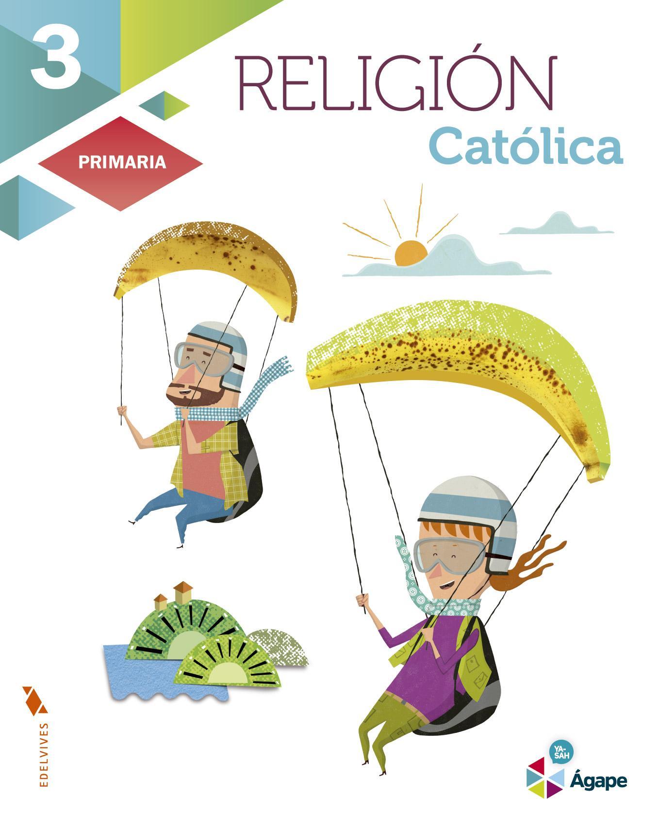 LIBRO DE TEXTO - 3 PRIMARIA RELIGIÓN CATÓLICA. AGAPE