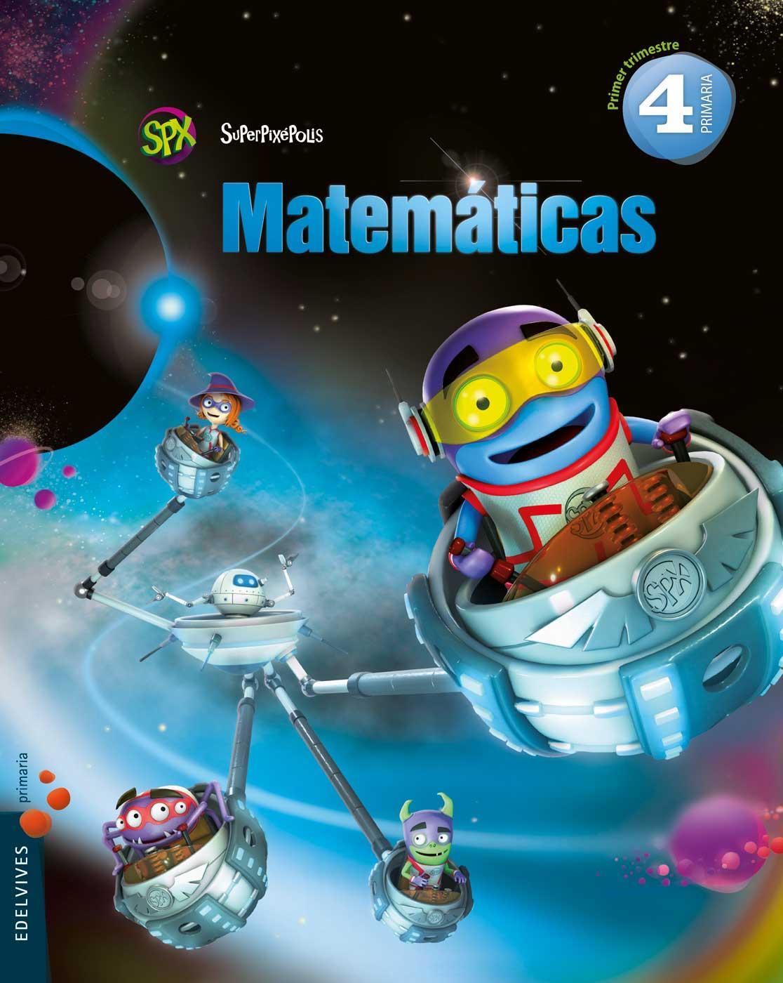 LIBRO DE TEXTO - 4 PRIMARIA MATEMÁTICAS. SUPERPIXÉPOLIS