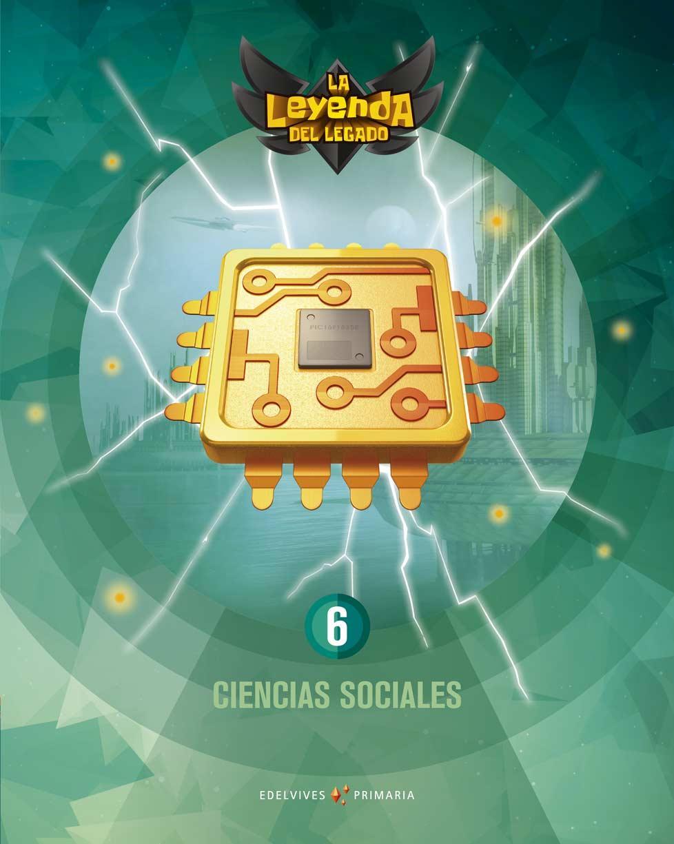 LIBRO DE TEXTO - 6 DE PRIMARIA CIENCIAS SOCIALES. + LICENCIA DIGITAL - LA LEYENDA DEL LEGADO