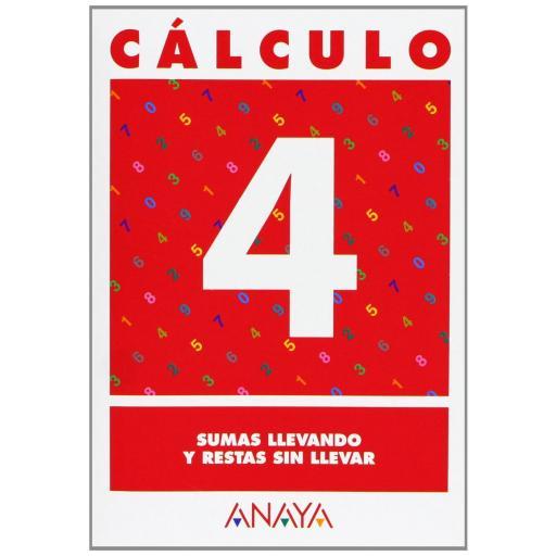 CUADERNO CÁLCULO 4 SUMAS LLEVANDO Y RESTAS SIN LLEVAR - ANAYA