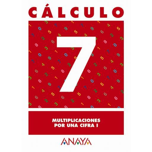 CUADERNO CÁLCULO 7 MULTIPLICACIONES POR UNA CIFRA 1 - ANAYA