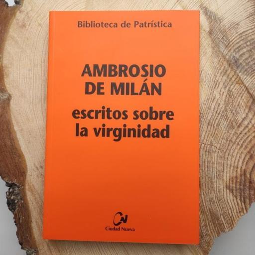 AMBROSIO DE MILÁN. ESCRITOS SOBRE LA VIRGINIDAD